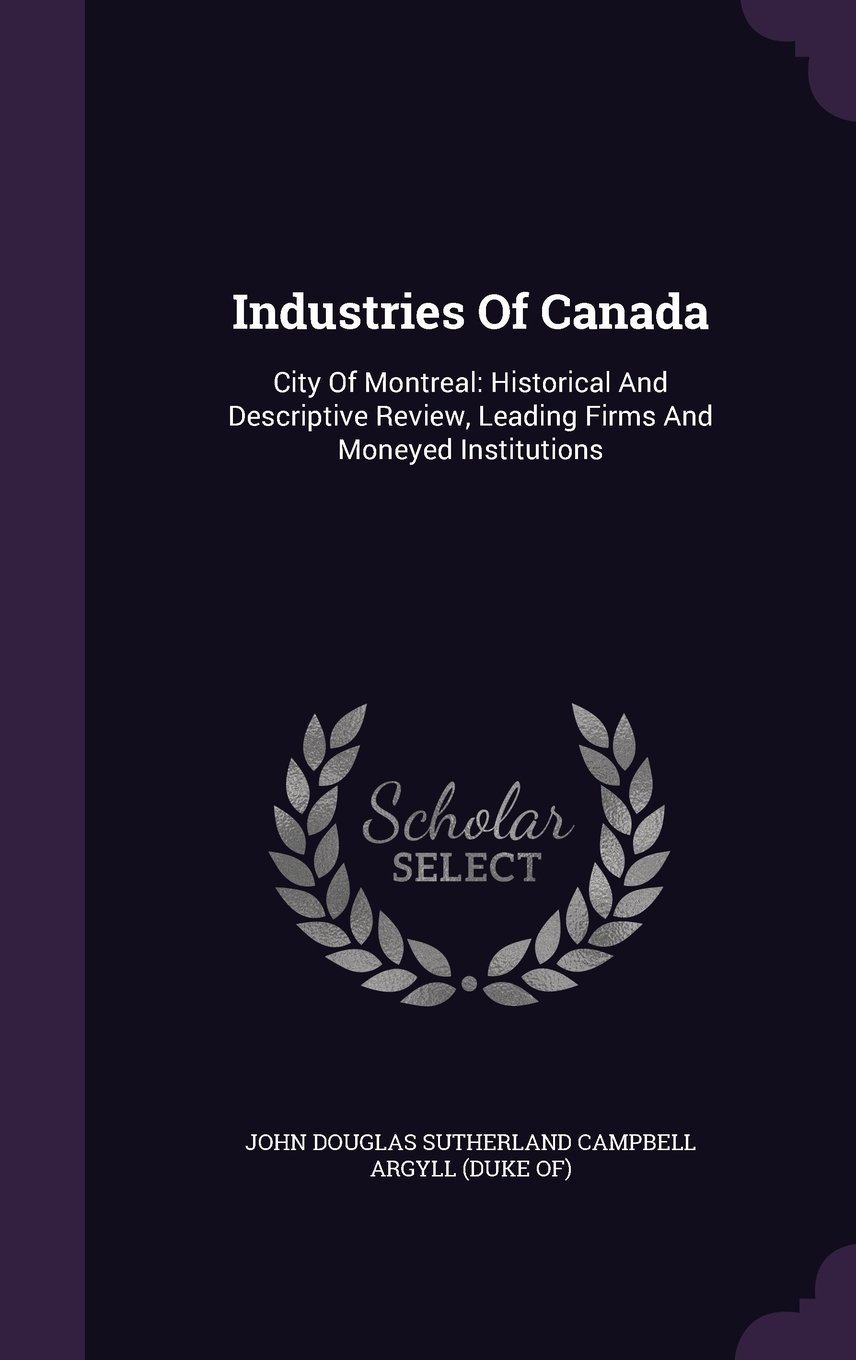 Download Industries Of Canada: City Of Montreal: Historical And Descriptive Review, Leading Firms And Moneyed Institutions pdf