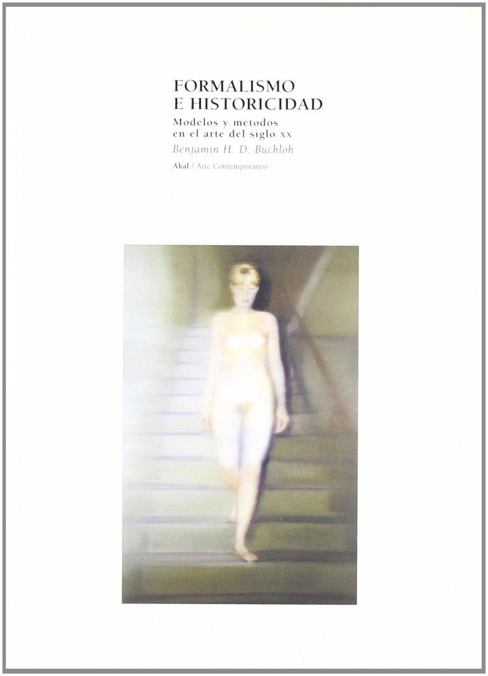 Formalismo e historicidad (Arte contemporáneo) Tapa blanda – 3 nov 2004 Benjamin H. D. Buchloh César Rendueles Carolina del Olmo Ediciones Akal