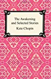 The Awakening and Selected Stories, Kate Chopin, 1420922335