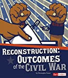 Reconstruction: Outcomes of the Civil War (The Story of the Civil War)
