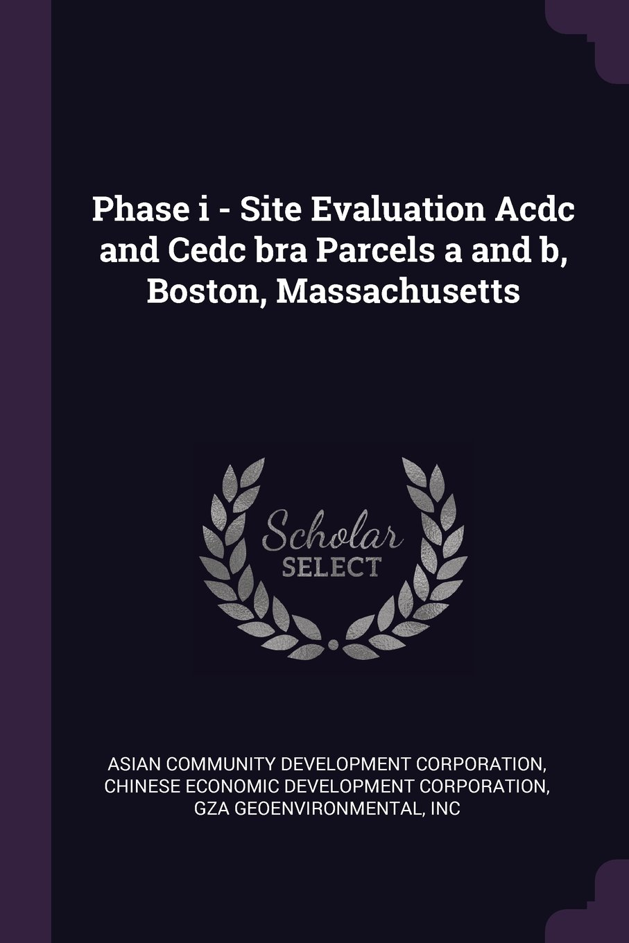 Read Online Phase I - Site Evaluation Acdc and Cedc Bra Parcels A and B, Boston, Massachusetts PDF