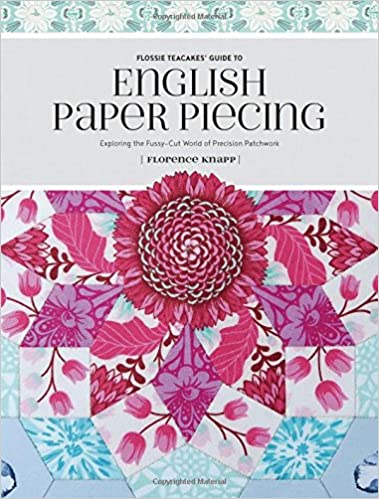 Flossie Teacakes\' Guide to English Paper Piecing: Exploring the ...