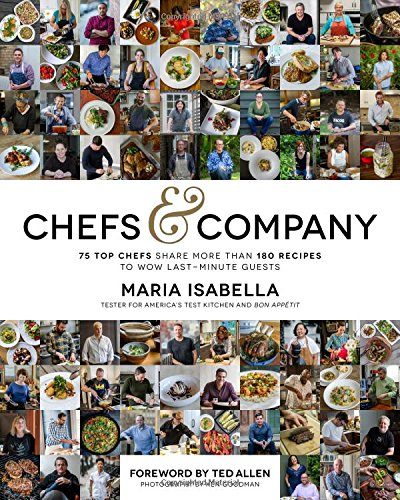 Chefs & Company: 75 Top Chefs Share More Than 180 Recipes To Wow Last-Minute Guests by Maria Isabella