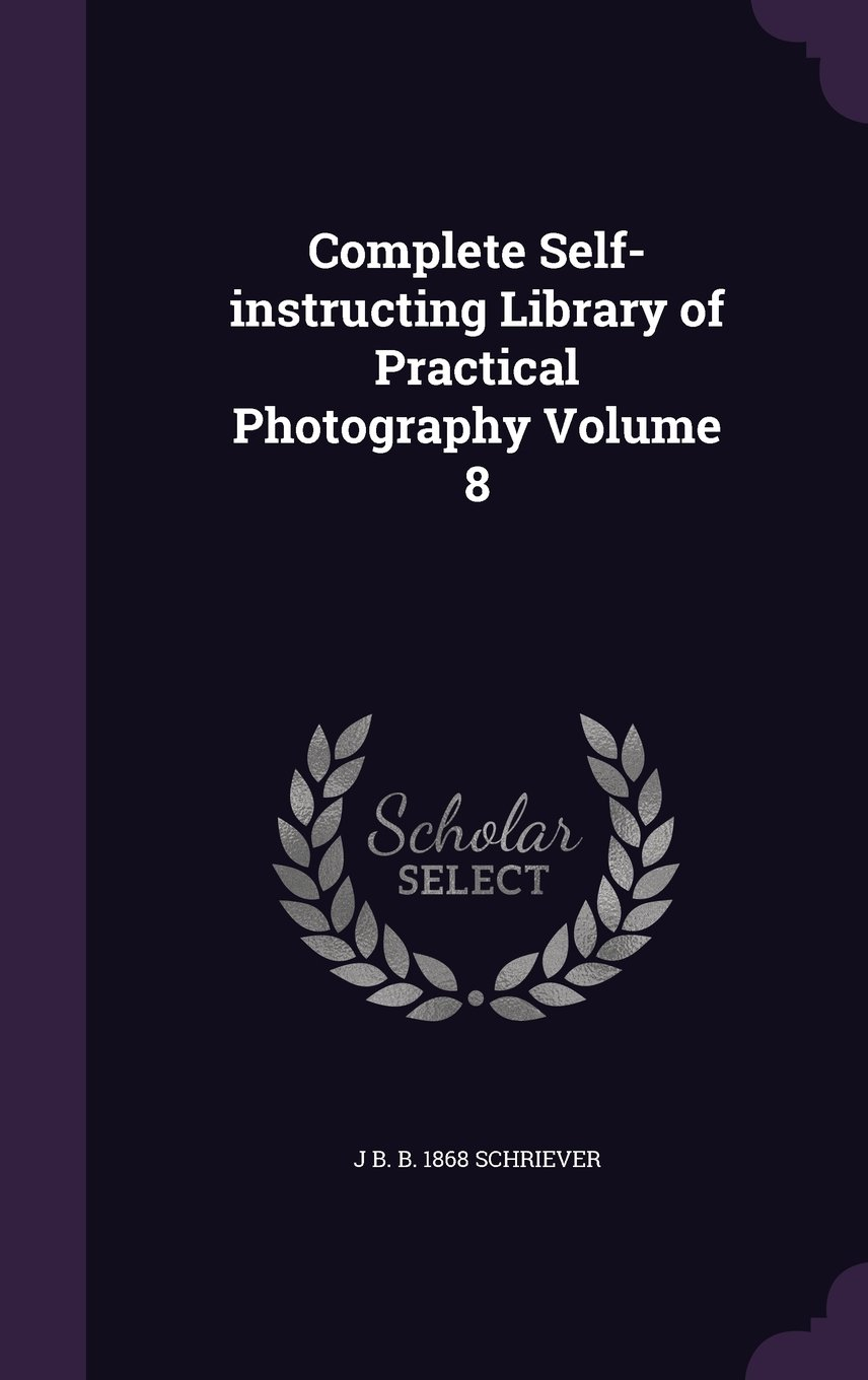 Download Complete Self-instructing Library of Practical Photography Volume 8 PDF