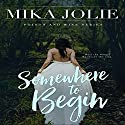 Somewhere to Begin: Poison & Wine, Book 1 Audiobook by Mika Jolie Narrated by Kylie Stewart