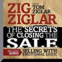 The Secrets of Closing the Sale: Included Bonus: Selling with Emotional Logic Speech by Zig Ziglar, Tom Ziglar Narrated by Tom Ziglar, Zig Ziglar