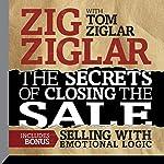 The Secrets of Closing the Sale: Included Bonus: Selling with Emotional Logic | Zig Ziglar,Tom Ziglar
