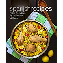 Spanish Recipes: Enjoy Delicious Spanish Food at Home (2nd Edition)