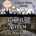Ghostly Asylum: A Harper Harlow Mystery, Book 7 Audiobook by Lily Harper Hart Narrated by Angel Clark