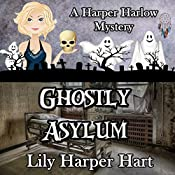 Ghostly Asylum: A Harper Harlow Mystery, Book 7 | Lily Harper Hart