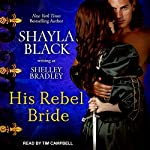 His Rebel Bride: Brothers in Arms, Book 3 | Shelley Bradley,Shayla Black