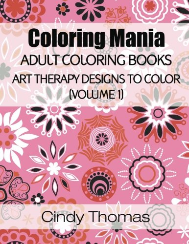 Download Coloring Mania: Adult Coloring Books - Art Therapy Designs to Color (Volume 1): Kaleidoscope Mandala Art Therapy Designs ebook