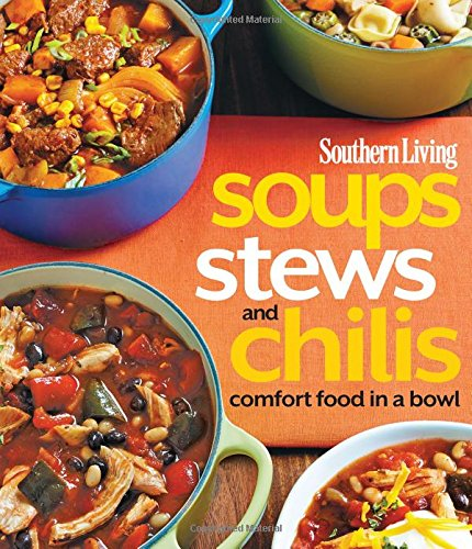 Southern Living Soups, Stews and Chilis: Comfort Food in a Bowl (Southern Living (Paperback Oxmoor))