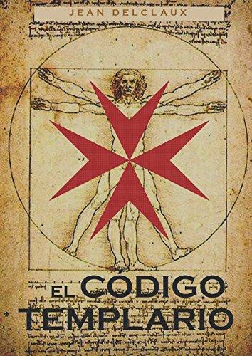 EL CODIGO TEMPLARIO (Spanish Edition) [Delclaux, Jean] (Tapa Blanda)