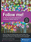 Follow me!: Erfolgreiches Social Media Marketing mit Facebok, Twitter und Co