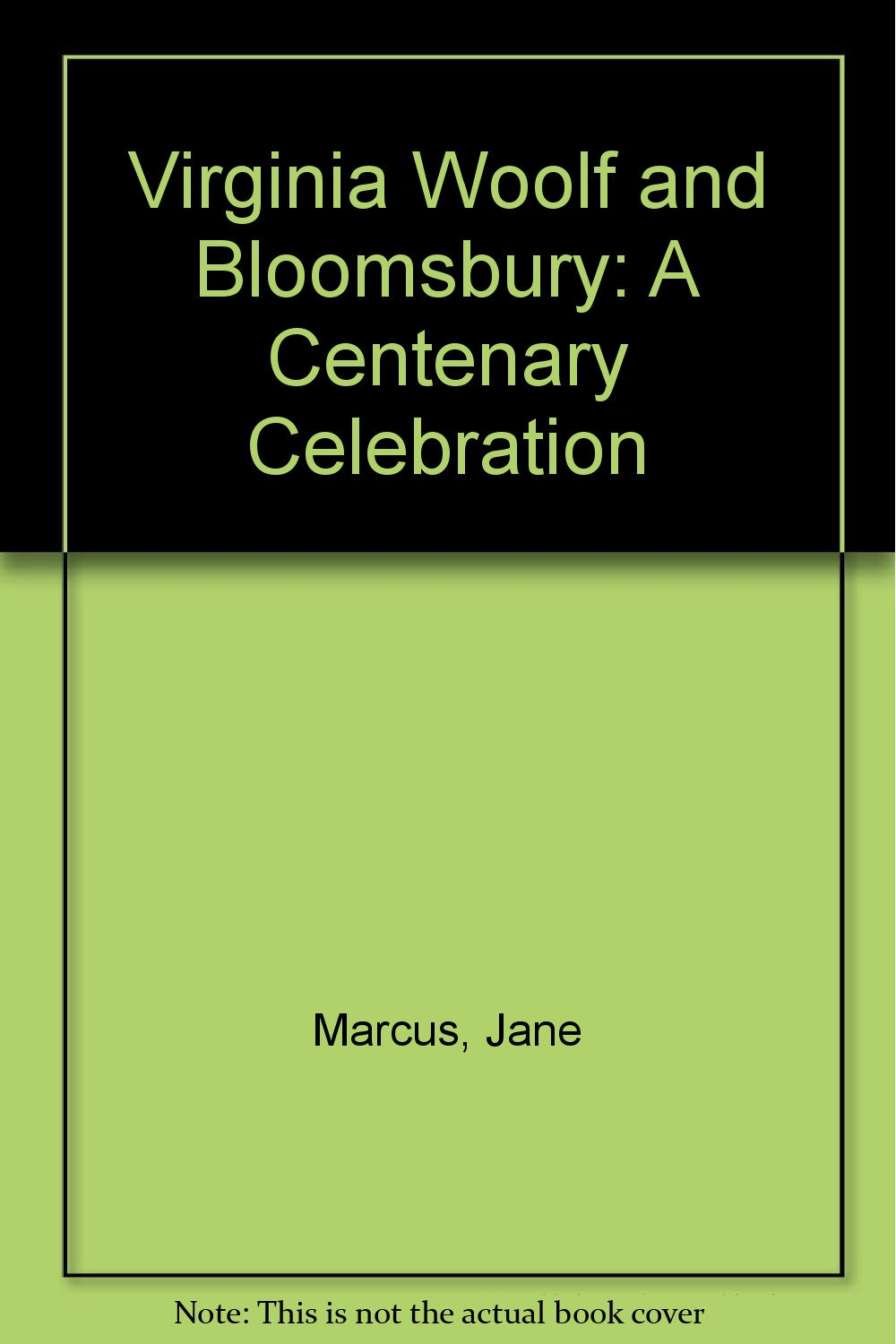 Virginia Woolf and Bloomsbury: A Centenary Celebration