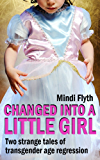 Changed into a Little Girl: Two Strange Tales of Transgender Age Regression