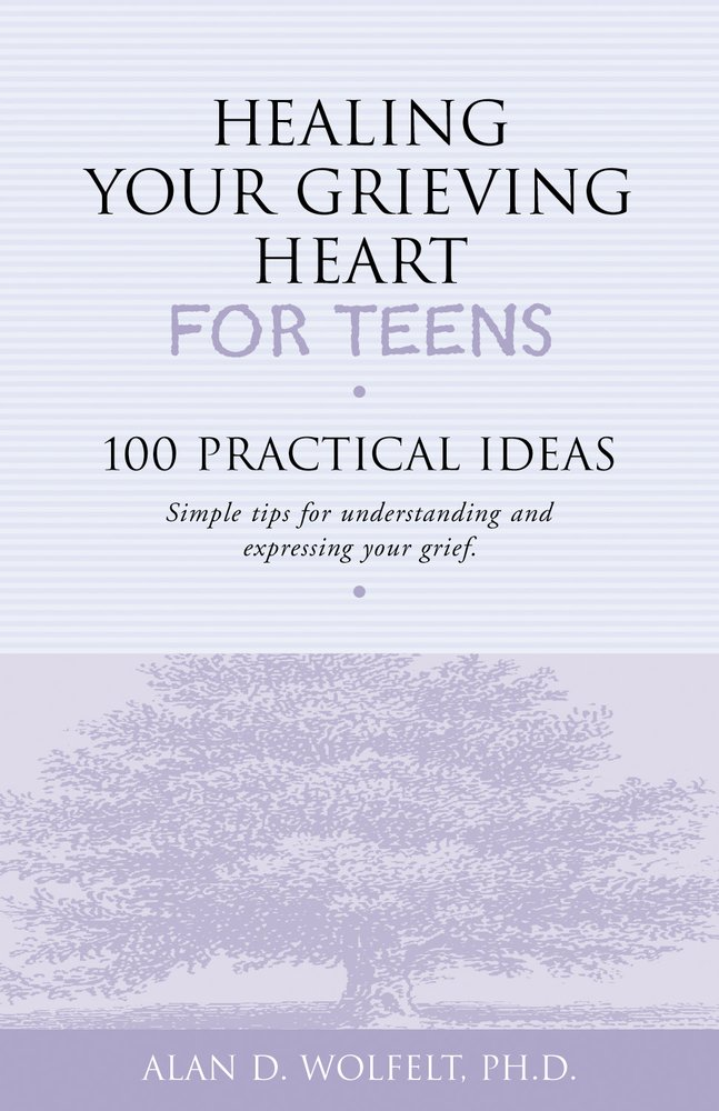 Healing Your Grieving Heart for Teens (100 Practical Ideas)