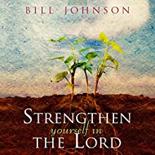 Strengthen Yourself in the Lord: How to Release the Hidden Power of God in Your Life | Livre audio Auteur(s) : Bill Johnson Narrateur(s) : Tim Lundeen