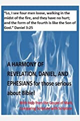 A Harmony of Revelation, Daniel, and Ephesians for those serious about Bible!: with help from the Gospel of Mark, comparing Scripture with Scriputure Kindle Edition
