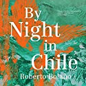 By Night in Chile Audiobook by Roberto Bolaño, Chris Andrews - translation Narrated by Thom Rivera