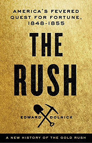 The Rush  Americas Fevered Quest For Fortune  1848 1853