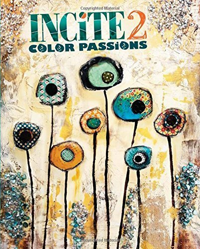 Incite 2: Color Passions (Incite: The Best of Mixed Media) by (2014-11-12)