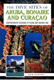 The Dive Sites of Aruba, Bonaire and Curacao: Comprehensive Coverage of Diving and Snorkeling