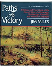 Paths to Victory: A History and Tour Guide of the Stone's River, Chickamauga, Chattanooga, Knoxville, and Nashville Campaigns