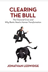 Clearing the Bull: The Financial Crisis and Why Banks Need a Human Transformation Hardcover