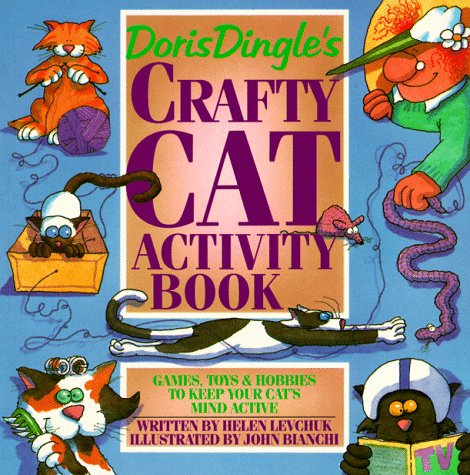 Crafty Cats - Doris Dingle's Crafty Cat Activity Book: Games, Toys and Hobbies to Keep Your Cat's Mind Active