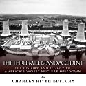 The Three Mile Island Accident: The History and Legacy of America's Worst Nuclear Meltdown Audiobook by  Charles River Editors Narrated by Dennis E. Morris