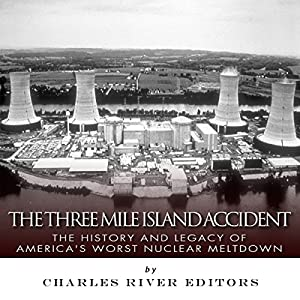 The Three Mile Island Accident: The History and Legacy of America's Worst Nuclear Meltdown Audiobook