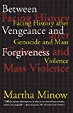 Between Vengeance and Forgiveness : Facing History after Genocide and Mass Violence, Minow, Martha, 0807045063