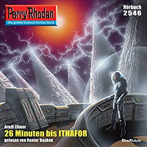 26 Minuten bis Ithafor (Perry Rhodan 2546) Hörbuch