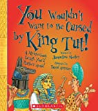 You Wouldn't Want to Be Cursed by King Tut!, Jacqueline Morley, 0531209490