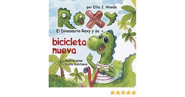 El Dinosaurio Rexy y Su Bicicleta Nueva: (Libro para Niños Sobre un Dinosaurio, Cuentos Infantiles, Cuentos Para Niños 3-5 Años, Cuentos Para Dormir, ...