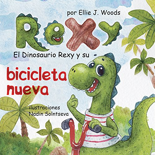 El Dinosaurio Rexy y Su Bicicleta Nueva: (Libro para Niños Sobre un Dinosaurio, Cuentos Infantiles, Cuentos Para Niños 3-5 Años, Cuentos Para Dormir, Libros ... Libros Infantiles) (Spanish Edition) (Tres Tres Belle Case)