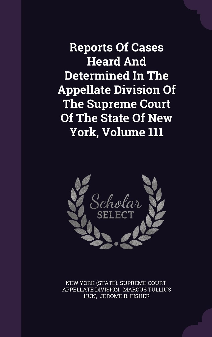 Reports Of Cases Heard And Determined In The Appellate Division Of The Supreme Court Of The State Of New York, Volume 111 pdf epub