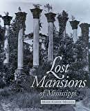 Lost Mansions of Mississippi, Mary Carol Miller, 0878058885