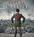 The Toxic Client: Knowing and Avoiding Problem Customers Audiobook by Garrett Sutton Narrated by Garrett Sutton