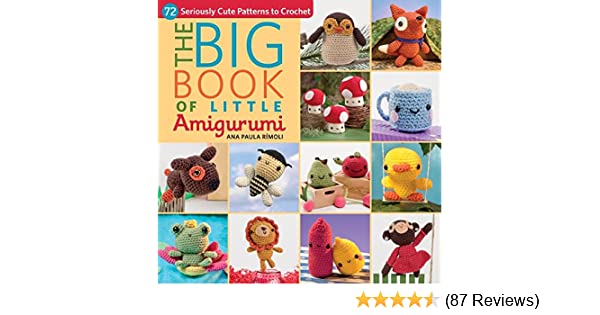 Amazon The Big Book Of Little Amigurumi 72 Seriously Cute