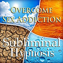 Overcome Sex Addiction with Subliminal Affirmations