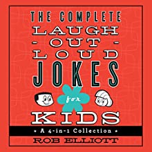 The Complete Laugh-Out-Loud Jokes for Kids: A 4-in-1 Collection Audiobook by Rob Elliott Narrated by Dylan August, Gavin August, Danielle Hitchcock, Josh Hitchcock, Tori Hitchcock, Selah Howard
