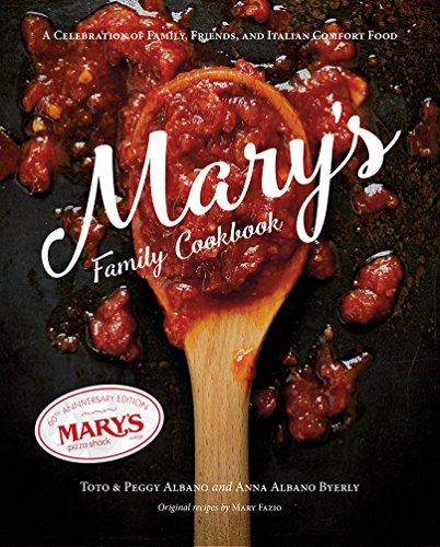 Mary's Italian Family Cookbook: A Celebration of Family, Friends, and Italian Comfort Food by Toto Albano, Peggy Albano, Albano Byerly Anna