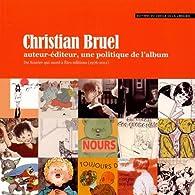 Christian Bruel auteur-éditeur, une politique de l'album : Du Sourire qui mord à Etre éditions (1976-2011) par Dominique Perrin (II)