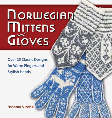 Norwegian Mittens and Gloves: Over 25 Classic Designs for Warm Fingers and Stylish Hands (Norwegian Mittens)