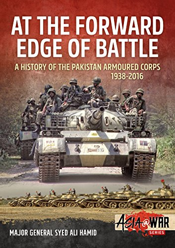 At the Forward Edge of Battle: A History of the Pakistan Armoured Corps 1938-2016 (Asia@War)