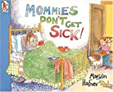 Mommies Don't Get Sick!, Marylin Hafner, 0763601543
