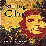Killing Che: A Novel | Chuck Pfarrer